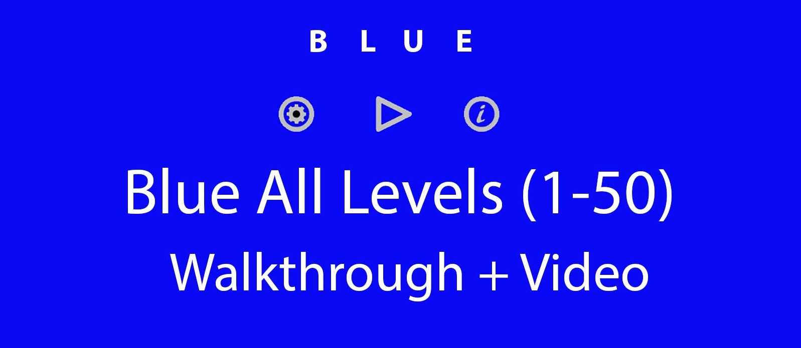 BLUE Puzzle Game All Level Solutions and Video Walkthrough [1-50]