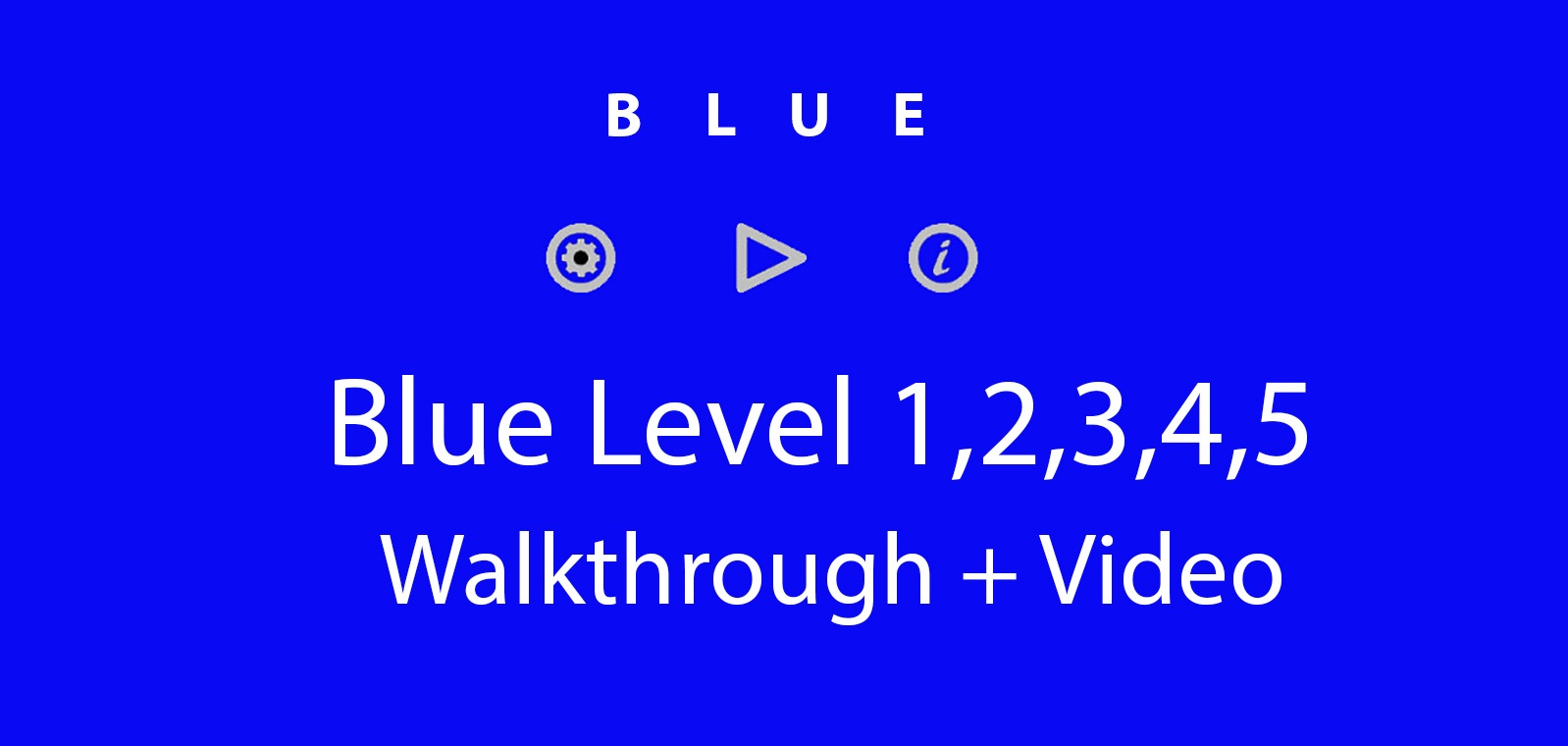 Blue Level 1,2,3,4,5 Complete Video Walkthrough and Hints