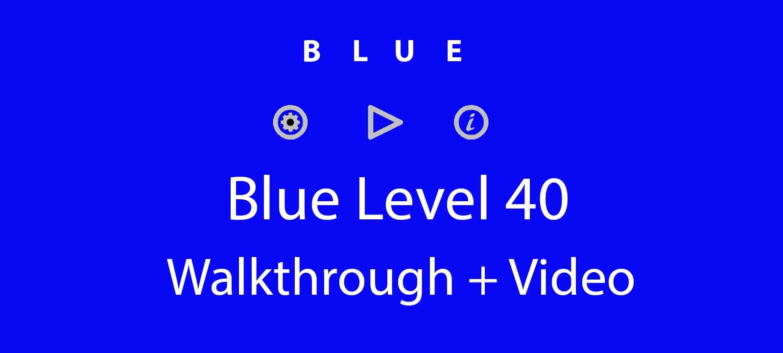 Blue Level 40 Complete Walkthrough and Hints