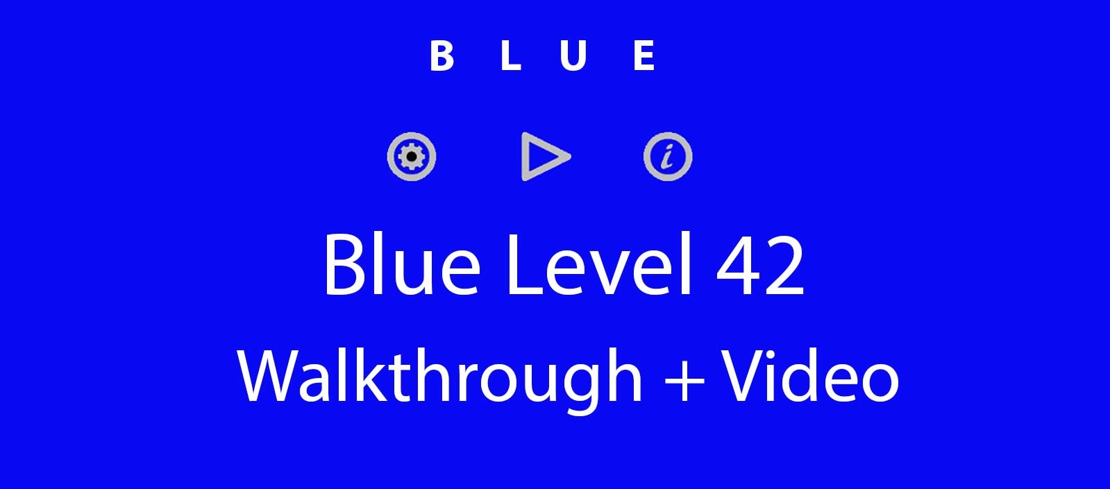 Blue Level 42 Complete Walkthrough and Hints