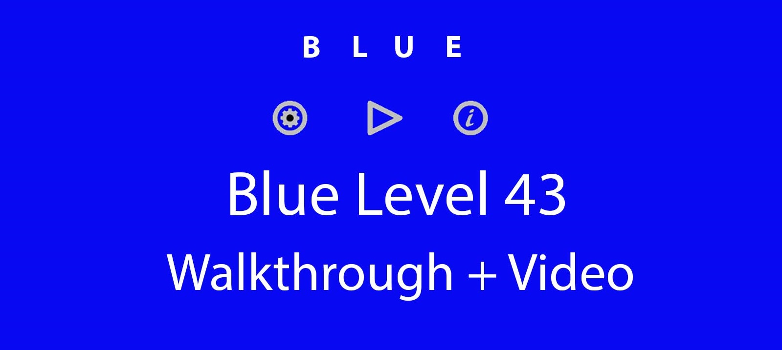 Blue Level 43 Complete Walkthrough and Hints