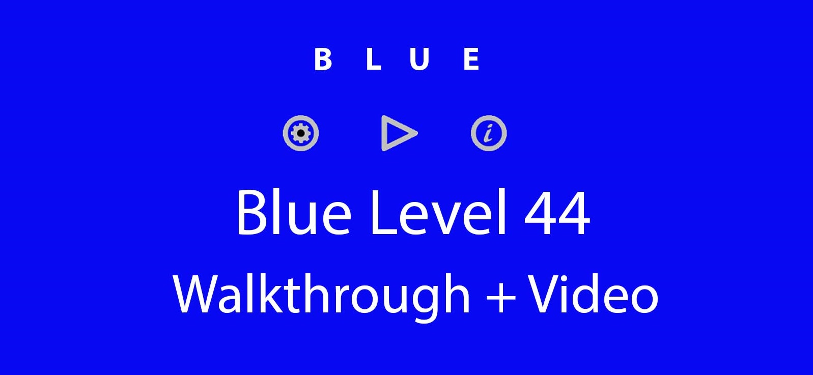 Blue Level 44 Complete Walkthrough and Hints