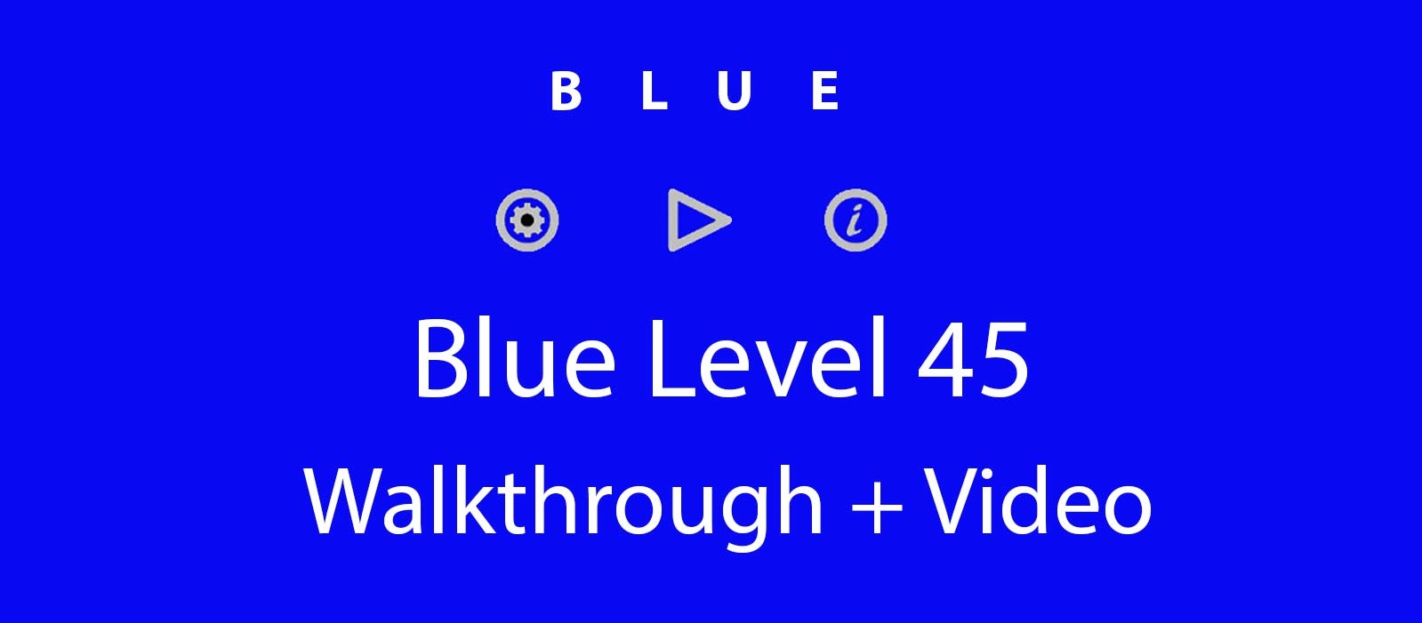 Blue Level 45 Complete Walkthrough and Hints