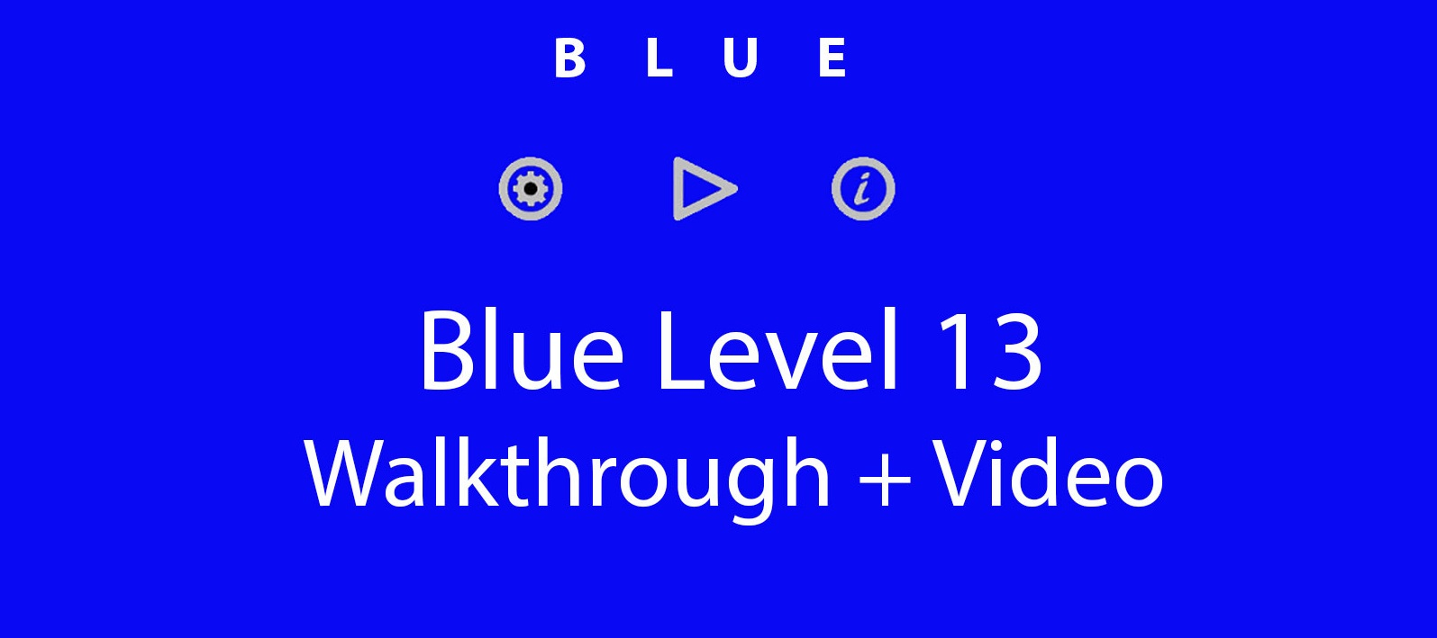 Blue Level 13 Complete Walkthrough and Hints
