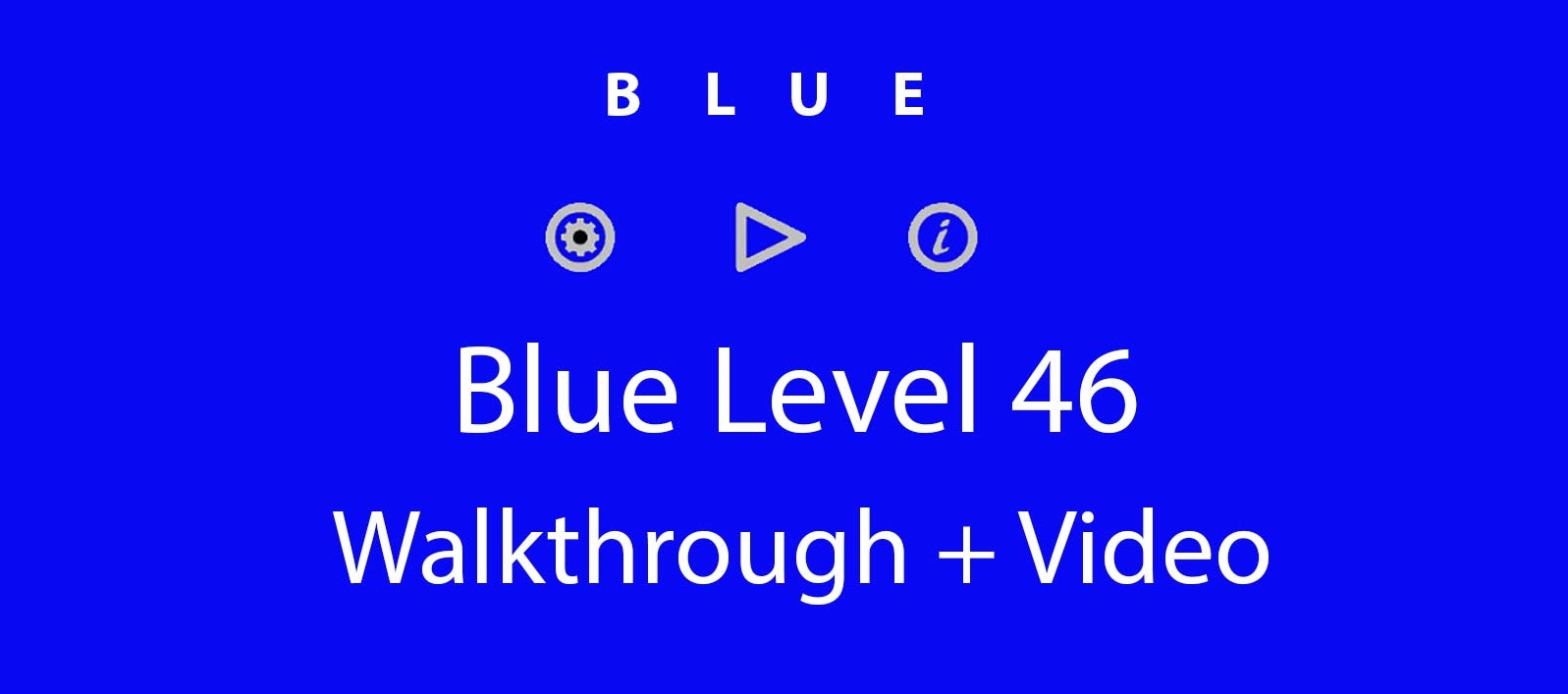 Blue Level 46 Complete Walkthrough and Hints
