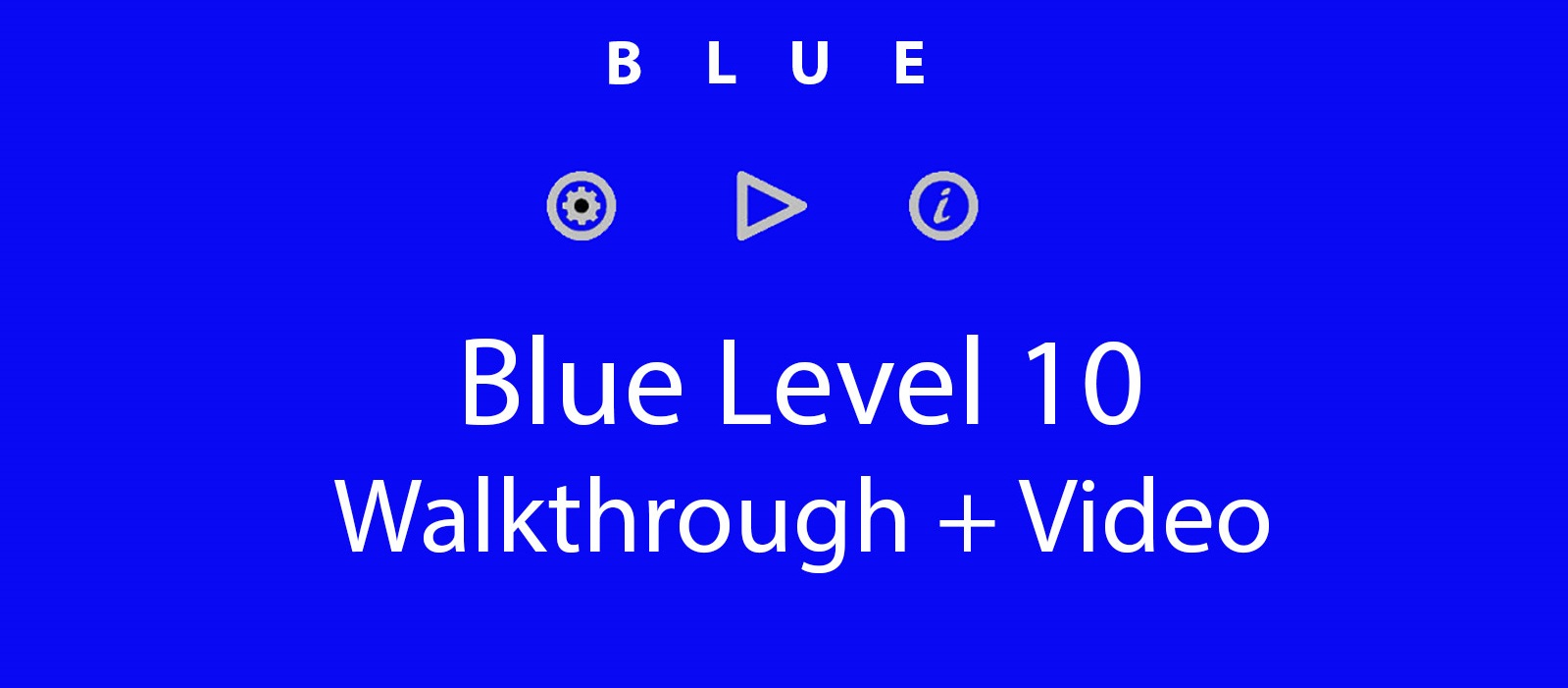 Blue Level 10 Complete Walkthrough and Hints + Video