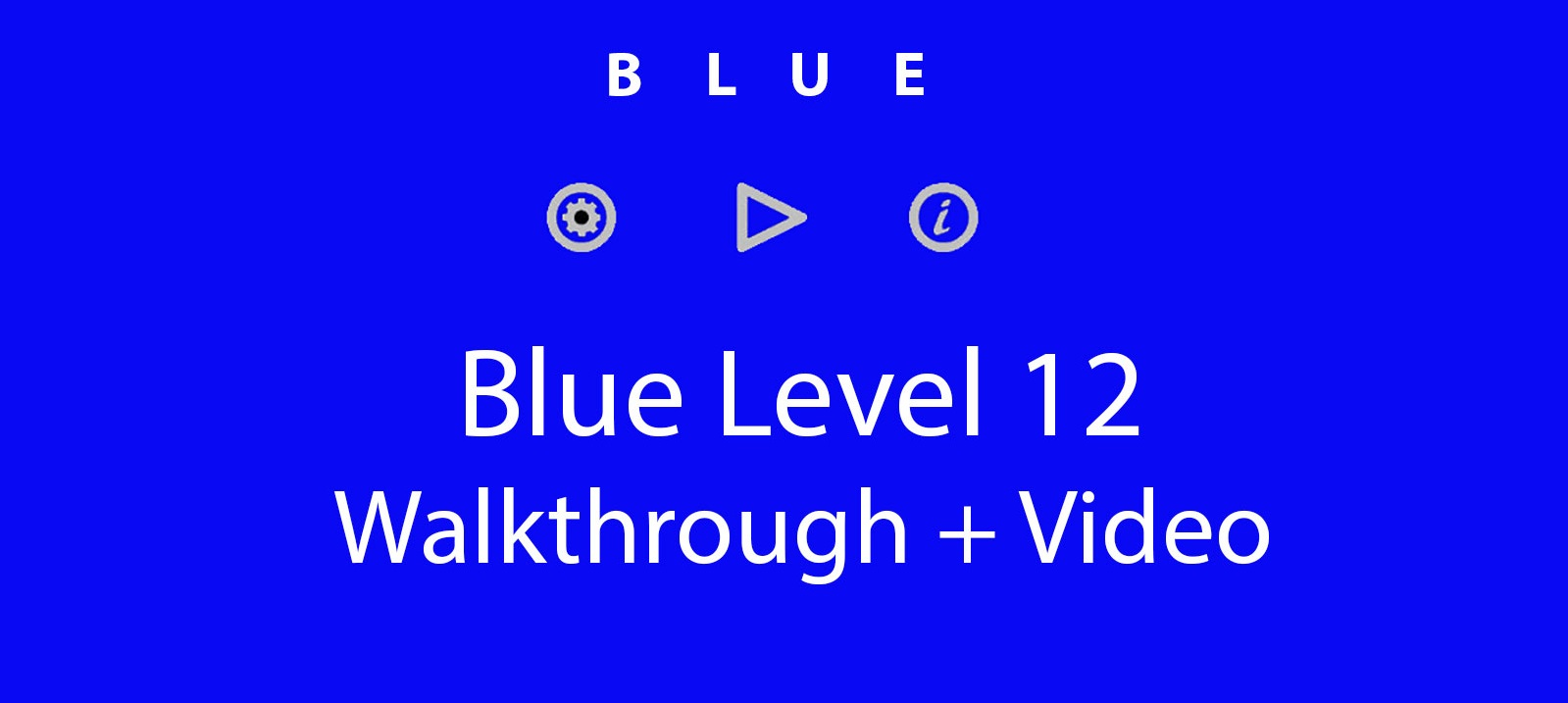 Blue Level 12 Complete Walkthrough and Hints
