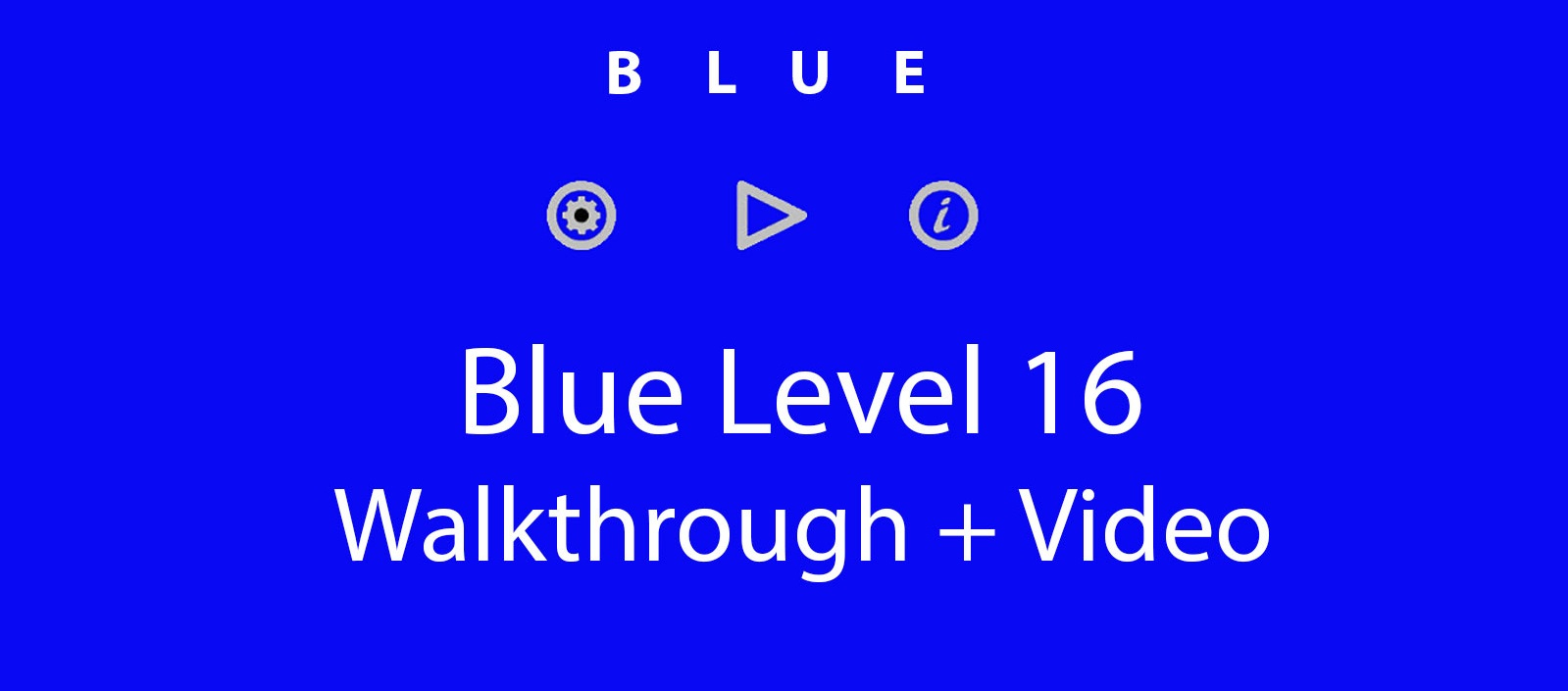 Blue Level 16 Complete Walkthrough and Hints