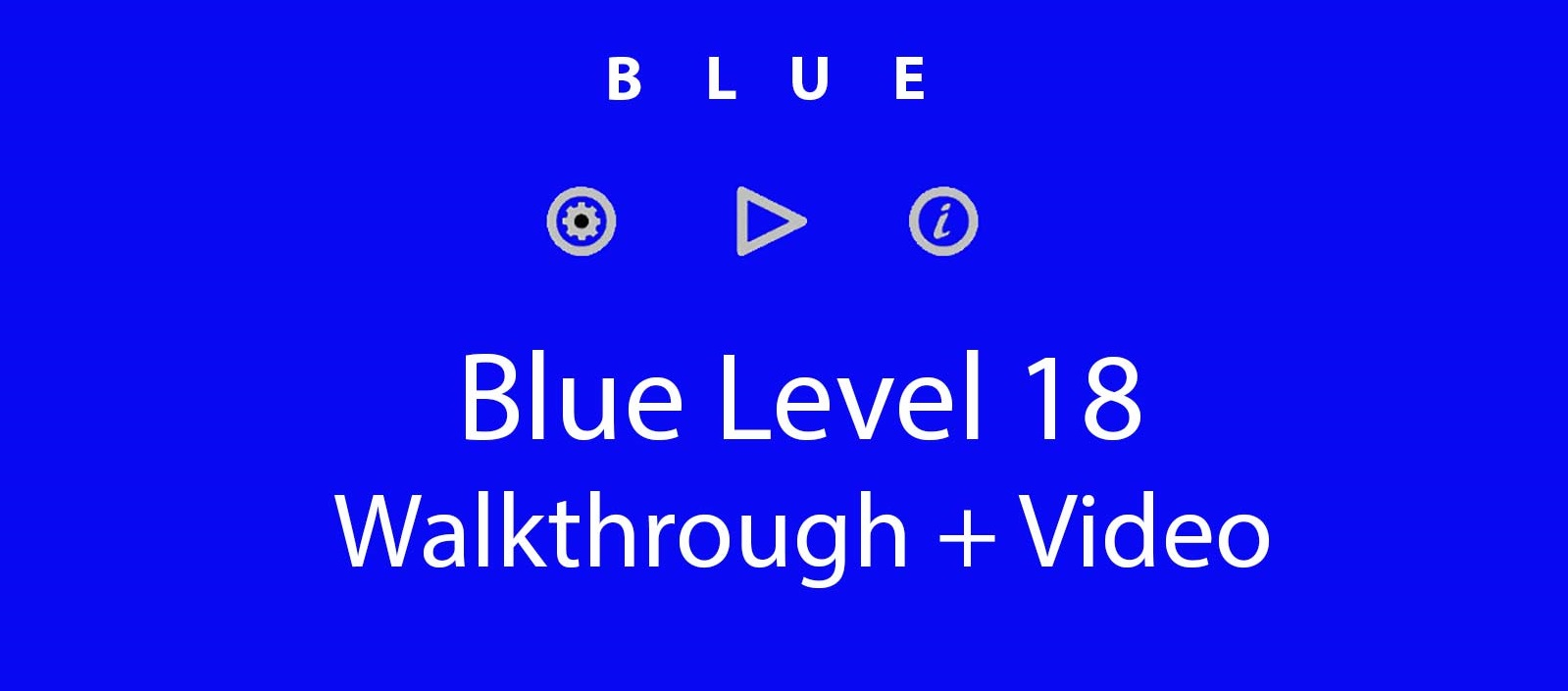 Blue Level 18 Complete Walkthrough and Hints