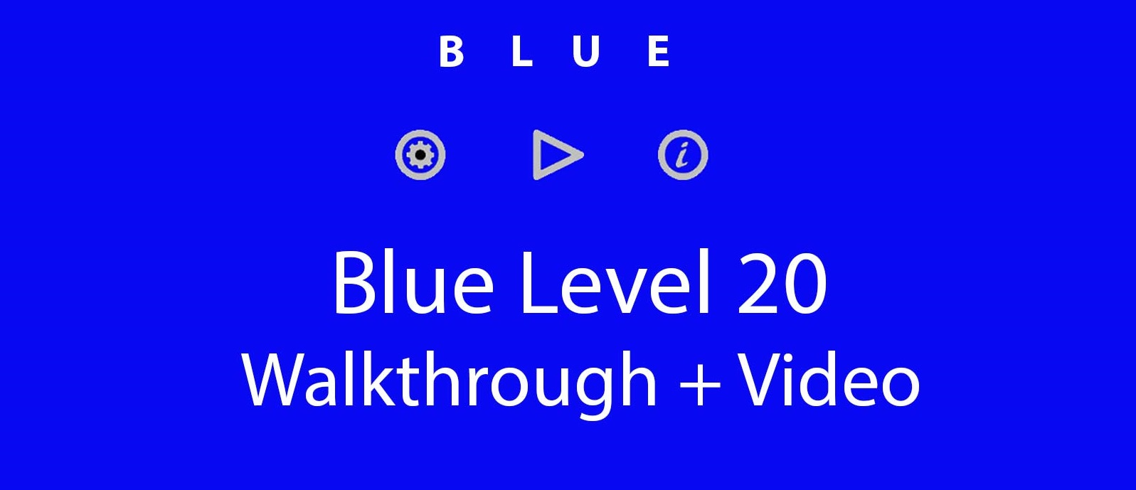 Blue Level 20 Complete Walkthrough and Hints