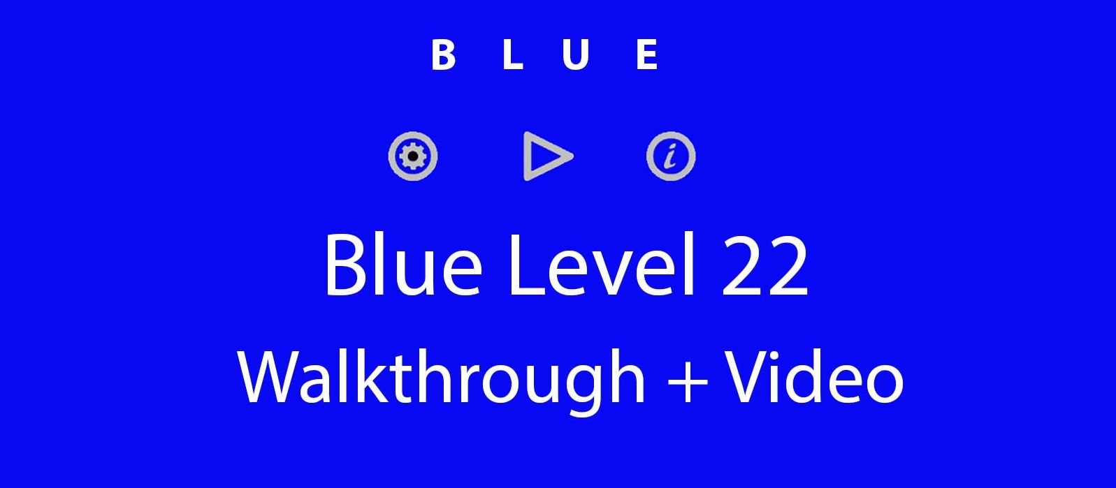 Blue Level 22 Complete Walkthrough and Hints