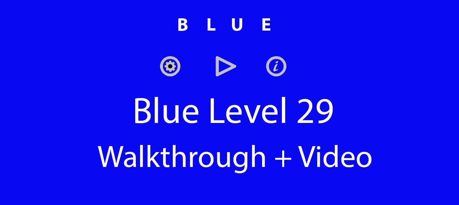 Blue Level 29 Complete Walkthrough and Hints