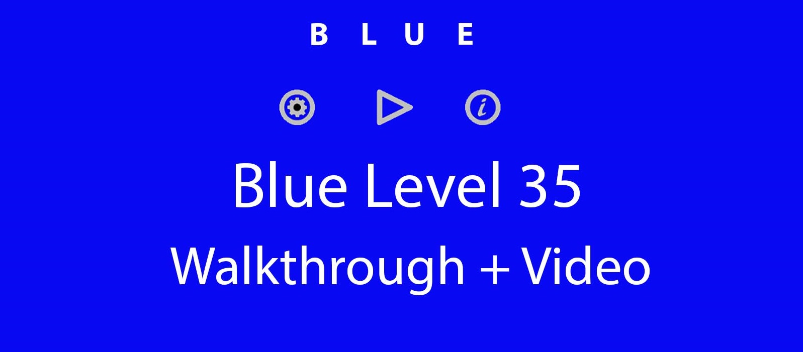 Blue Level 35 Complete Walkthrough and Hints