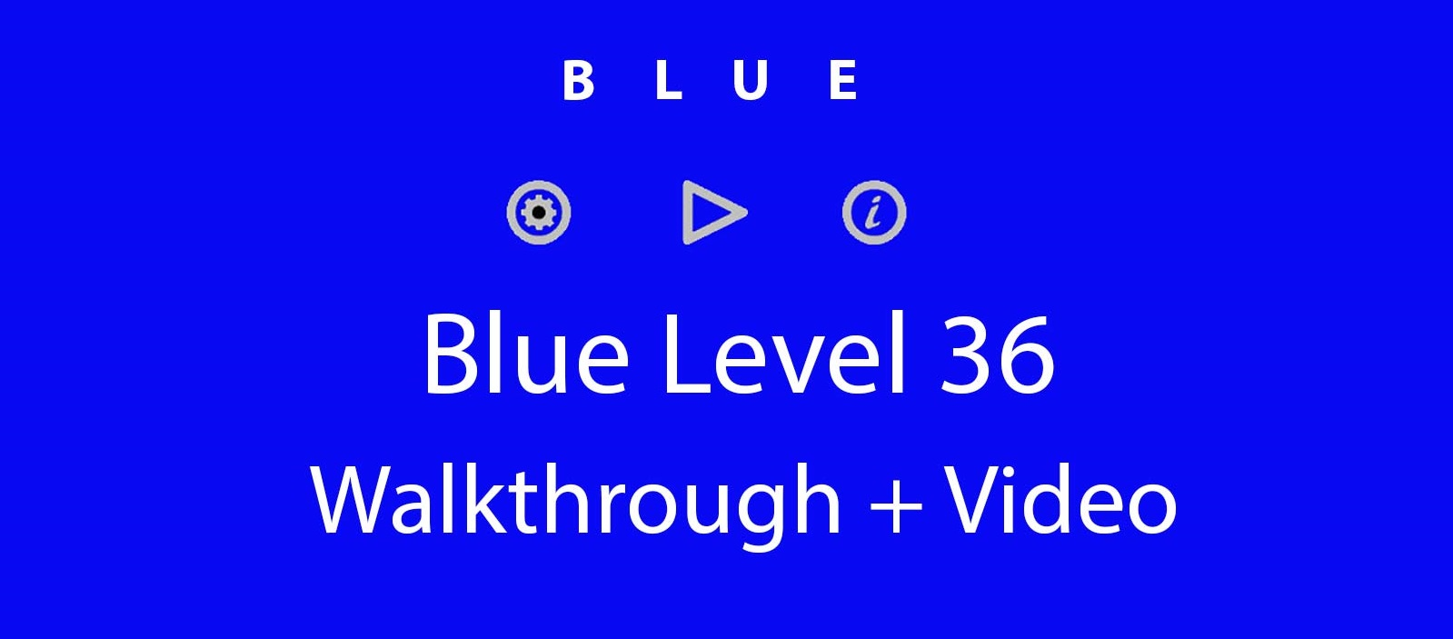 Blue Level 36 Complete Walkthrough and Hints