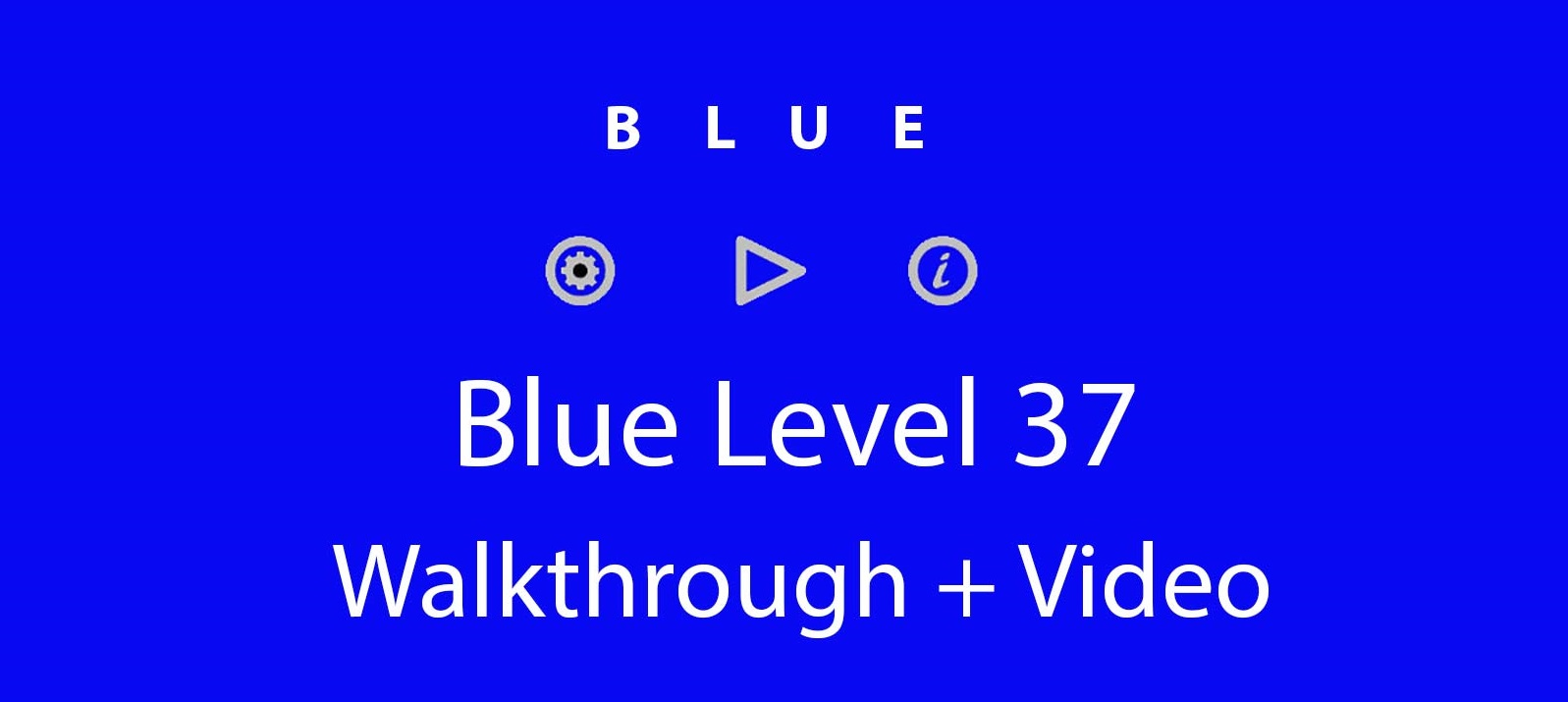 Blue Level 37 Complete Walkthrough and Hints