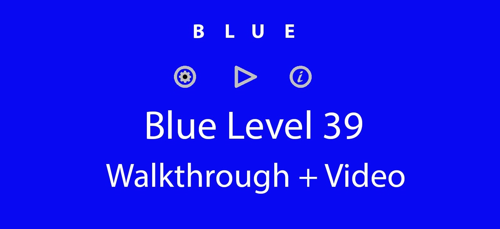 Blue Level 39 Complete Walkthrough and Hints