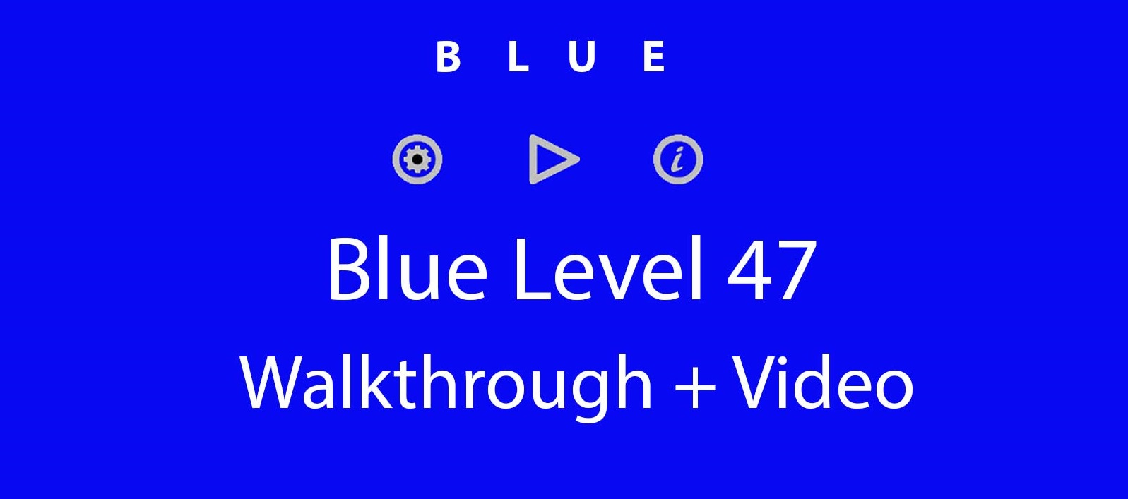 Blue Level 47 Complete Walkthrough and Hints