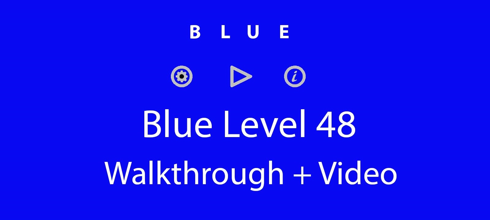 Blue Level 48 Complete Walkthrough and Hints