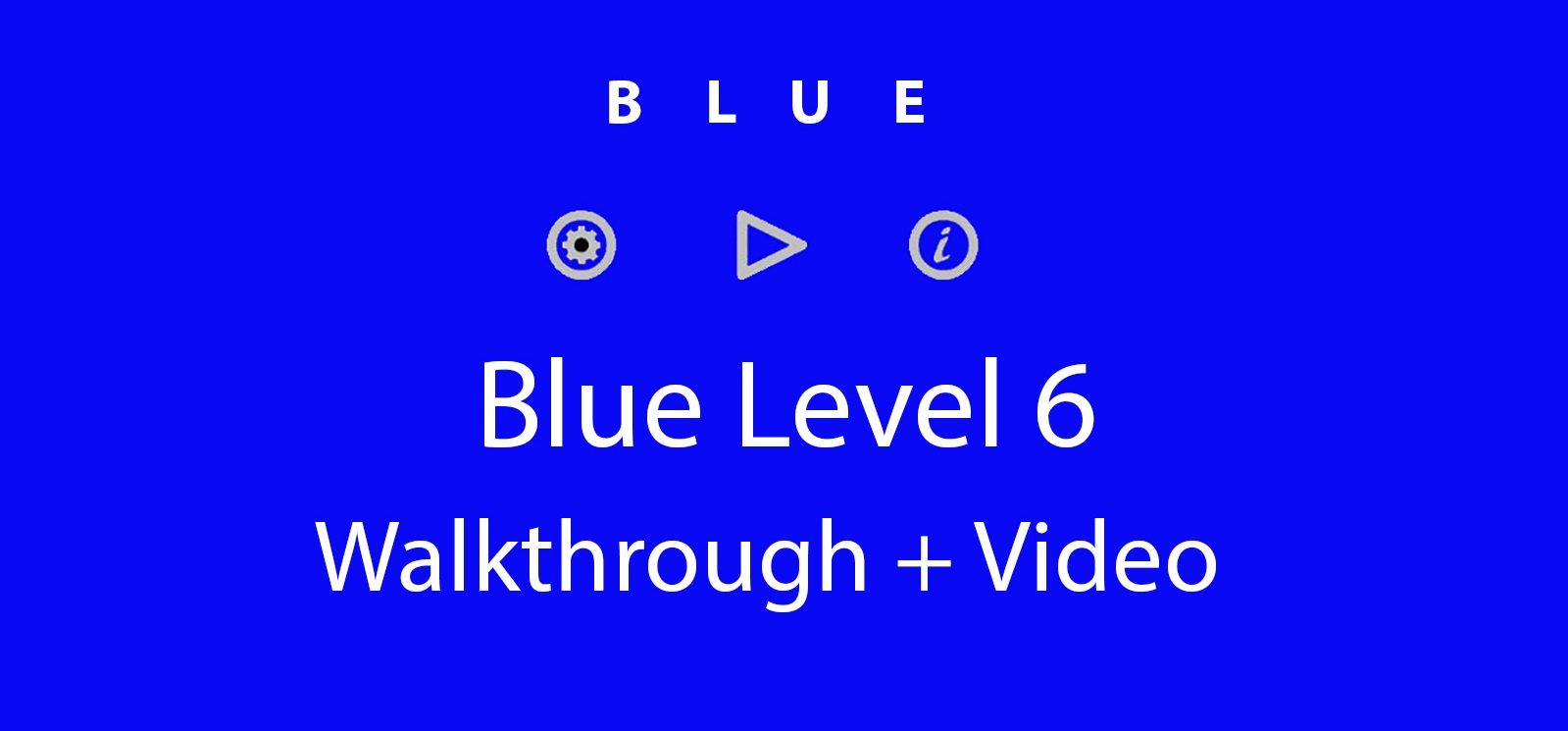 Blue Level 6 Complete Walkthrough and Hints + Video