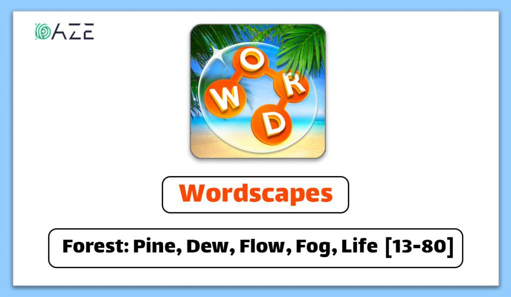 Wordscapes Forest: Pine, Dew, Flow, Fog, Life answers