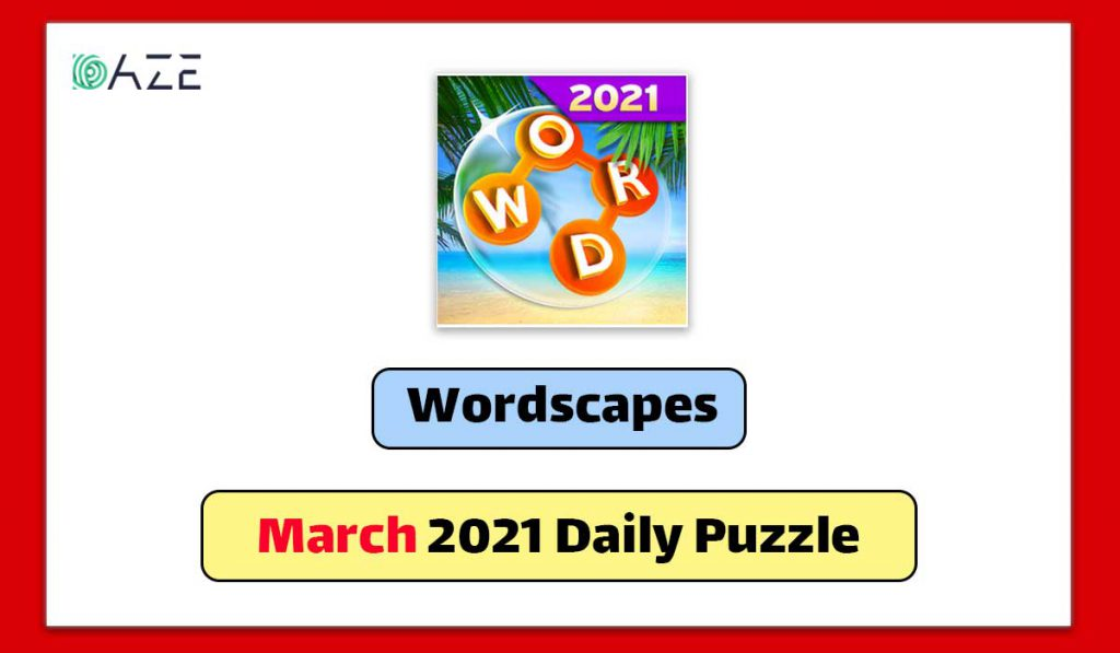wordscapes march 2021 daily puzzle